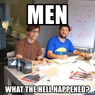 Naive Junior Creatives - MEN WHAT THE HELL HAPPENED?