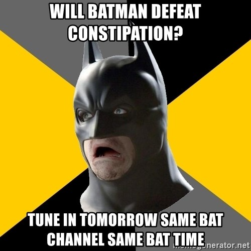 Bad Factman - Will batman defeat constipation? tune in tomorrow same bat channel same bat time
