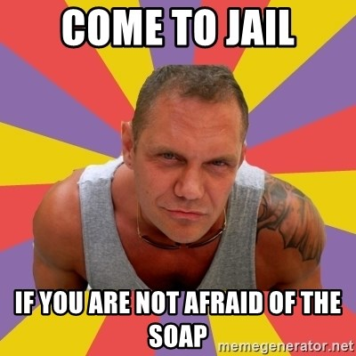 NACHO VIDAL MEME - COME TO JAIL IF YOU ARE NOT AFRAID OF THE SOAP