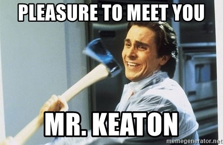 american psycho - pleasure to meet you mr. Keaton