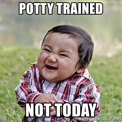 evil toddler kid2 - Potty trained not today