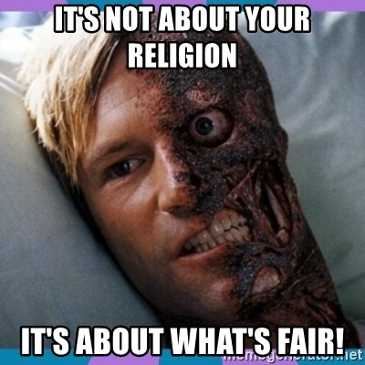 Two-face - It's not about your religion it's about what's fair!