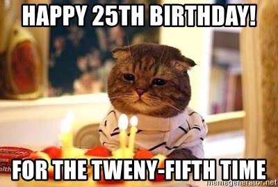 Birthday Cat - Happy 25th Birthday! For the tweny-fifth time