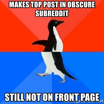 Socially Awesome Awkward Penguin - Makes top post in obscure subreddit Still not on front page