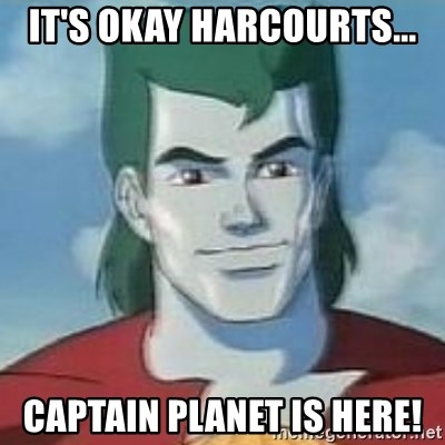Captain Planet - It's okay harcourts... captain planet is here!