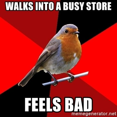 Retail Robin - walks into a busy store feels bad