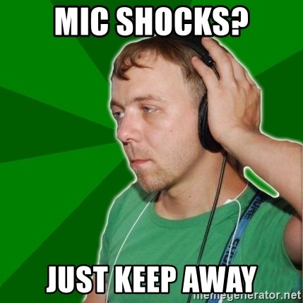 Sarcastic Soundman - mic shoCks? Just Keep awAy