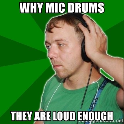 Sarcastic Soundman - Why MiC drums They are loud enough