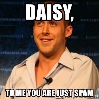 Typographer Ryan Gosling - Daisy, to me you are just spam