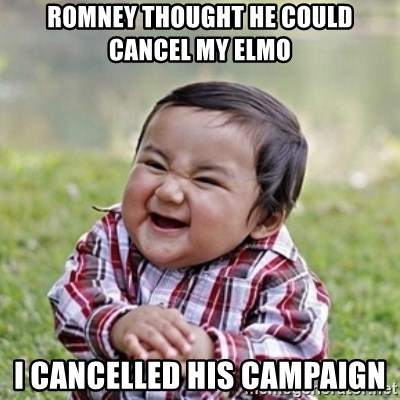 evil toddler kid2 - Romney thought he could cancel my elmo I cancelled his campaign