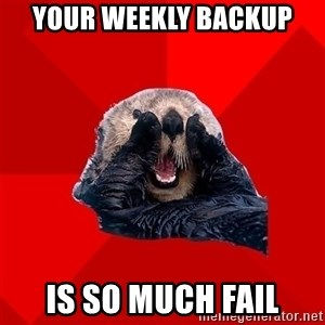 Otter Failure - Your weekly backup is so much fail
