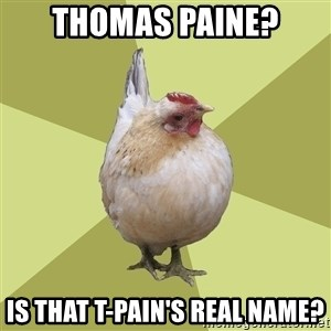Uneducatedchicken - Thomas Paine? Is that t-pain's real name?