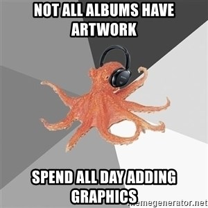 Music Nerd Octopus - Not all albums have artwork spend all day adding graphics