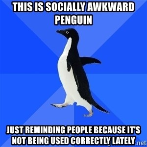Socially Awkward Penguin - This Is Socially Awkward Penguin Just reminding people because it's not being used correctly lately