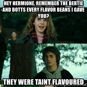 Harry Hermione Scare Tactic - hEY HERMIONE, REMEMBER THE BERTIE AND BOTTS EVERY FLAVOR BEANS I GAVE YOU? THEY WERE TAINT FLAVOURED