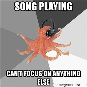 Music Nerd Octopus - song playing can't focus on anything else