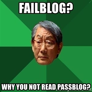High Expectations Asian Father - FAILBLOG? why you not read passblog?