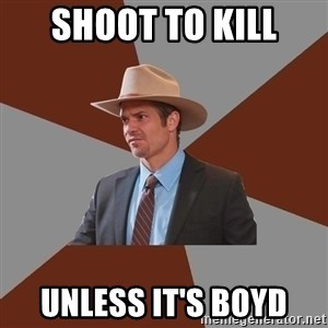 Advice Raylan Givens - Shoot to kill unless it's boyd