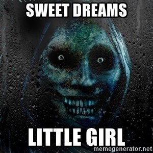 Real Horrifying House Guest - sweet dreams little girl