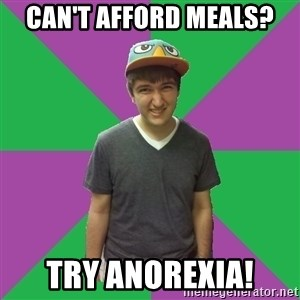 Bad Advice Roommate - can't afford meals? Try anorexiA!