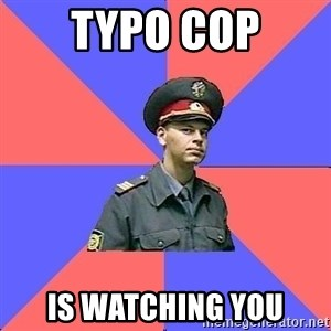 Strict policeman - Typo cop is watching you