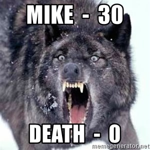 Angry Ass Wolf - Mike  -  30  DEATH  -  0