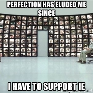 The Architect - Perfection has eluded me  since I have to support IE