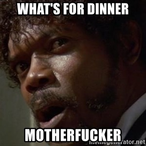 Angry Samuel L Jackson - What's for dinner motherfucker