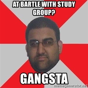 Retarded Roomate - At Bartle with study group? GANGSTA