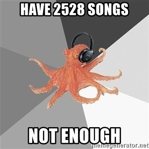 Music Nerd Octopus - have 2528 songs not enough