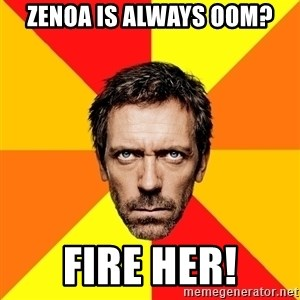Diagnostic House - ZENOA IS ALWAYS OOM? FIRE HER!