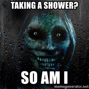 NEVER ALONE  - Taking a shower? so am i