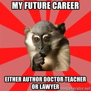 Indecisive Chimp - my future career EITHER AUTHOR DOCTOR TEACHER OR LAWYER