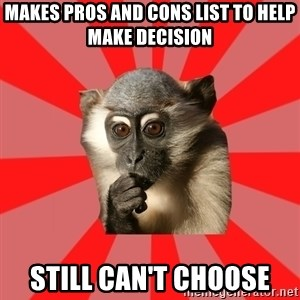 Indecisive Chimp - MAKES PROS AND CONS LIST TO HELP MAKE DECISION still can't choose