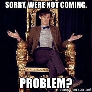 Hipster Doctor Who - Sorry, were not coming. Problem?