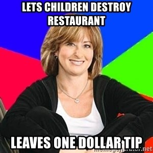 Sheltering Suburban Mom - lets children destroy restaurant leaves one dollar tip