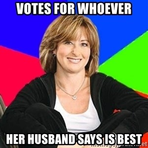 Sheltering Suburban Mom - votes for whoever her husband says is best