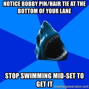 fyeahswimshark - Notice bobby pin/hair tie at the bottom of your lane stop swimming Mid-set to get it