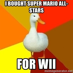 Technologically Impaired Duck - I bought super mario all-stars for wii