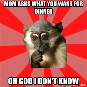Indecisive Chimp - mom asks what you want for dinner oh god i don't know