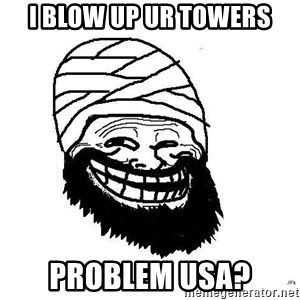 Trollface Mohammad - I blow up ur towers Problem usa?