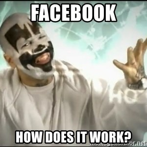 Insane Clown Posse - facebook  How does it work?