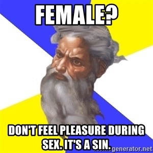God - female? don't feel pleasure during sex. it's a sin.