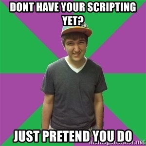 Bad Advice Roommate - Dont have your scripting yet? just pretend you do
