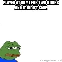 Feels Bad Man Frog - played at home for two hours and it didn't save