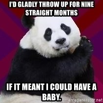 Infertile Panda - I'd gladly throw up for nine straight months if it meant I could have a baby.