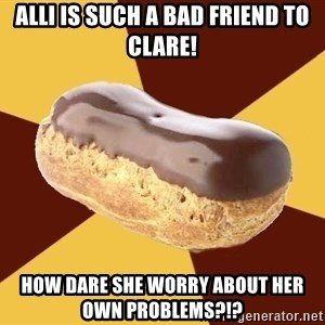 Crazy Eclare Fangirl - Alli is such a bad friend to Clare! How dare she worry about her own problems?!?