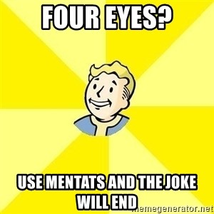 Fallout 3 - four eyes? use mentats and the joke will end