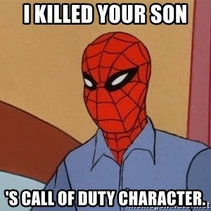 Gangsta Spiderman - I killed your son 's call of duty character.