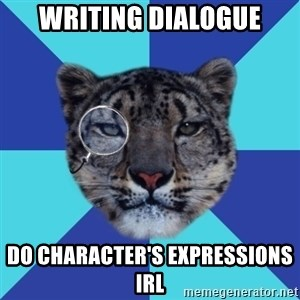 Writer Leopard - writing dialogue do character's EXPRESSIONS irl